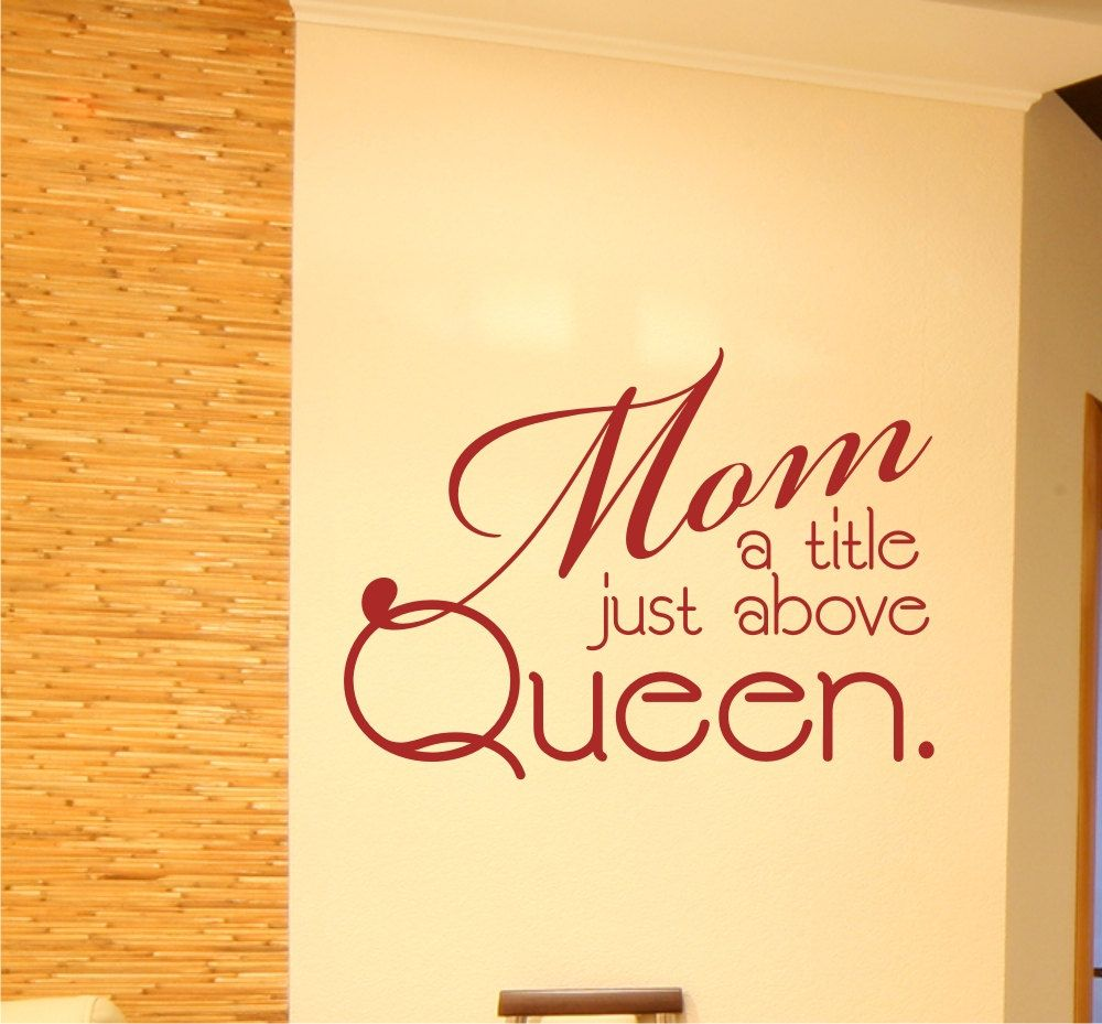 Mom A Title Just Above Queen vinyl wall art by wordsofdistinction ...