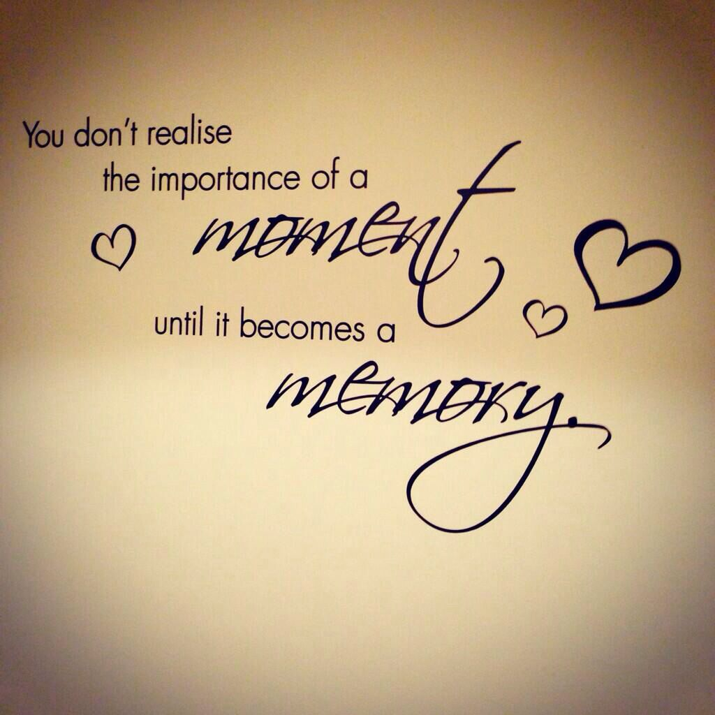 You don\'t realise the importance of a moment until it becomes a ...