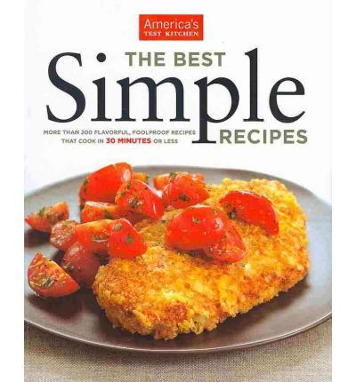 The Best Simple Recipes: More Than 200 Flavorful, Foolproof Recipes That Cook in 30 Minutes or Less : America's Test Kitchen, Daniel J van Ackere, Keller + Keller : 9781933615592