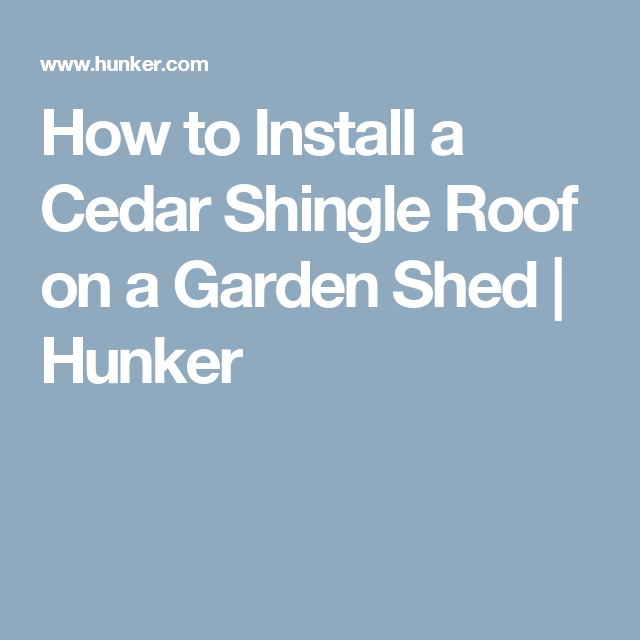 Best How To Install A Cedar Shingle Roof On A Garden Shed 400 x 300