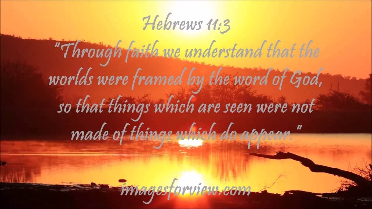 Image result for hebrews 11 Through faith we understand that the ...