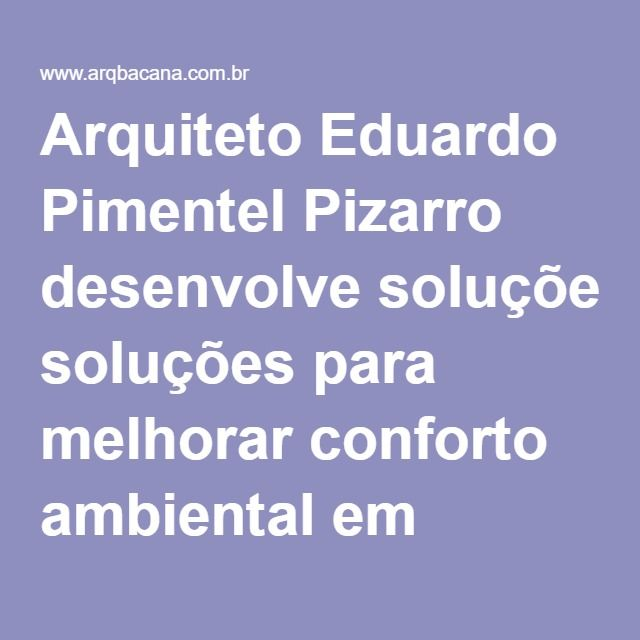 Arquiteto Eduardo Pimentel Pizarro desenvolve soluções para melhorar conforto ambiental em favelas