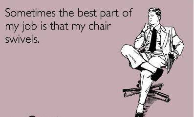 swivel chair quotes office headrest extension sometimes the best part of my job is that swivels oh yes