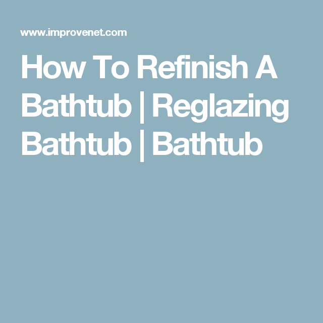 How To Refinish (Reglaze) A Bathtub | Bathtubs, Bathtub reglazing ...