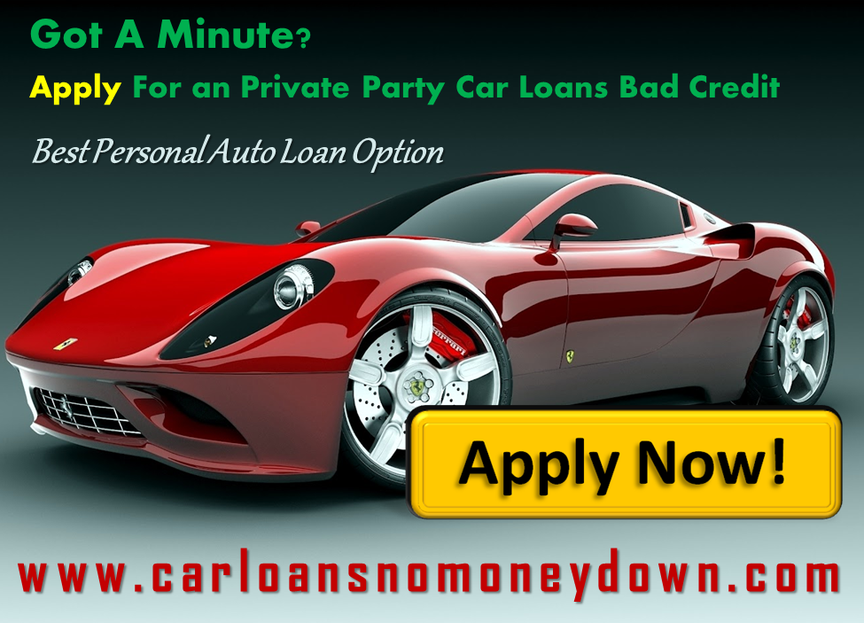 Auto Loans Bad Credit >> Private Party Auto Loans Bad Credit Private Party Auto