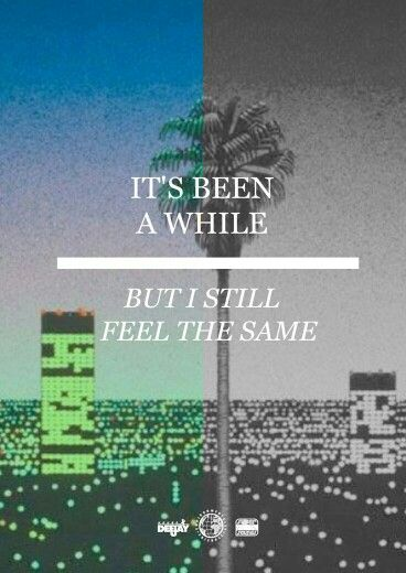 It S Been A While But I Still Feel The Same Sad But