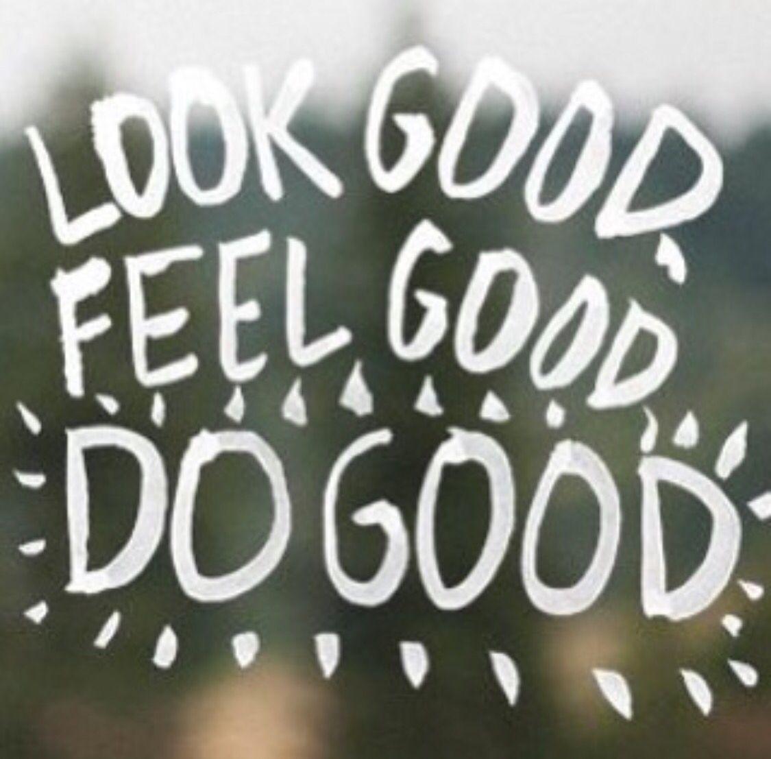Look Good Feel Good Do Good Mantra Motto Inspiration