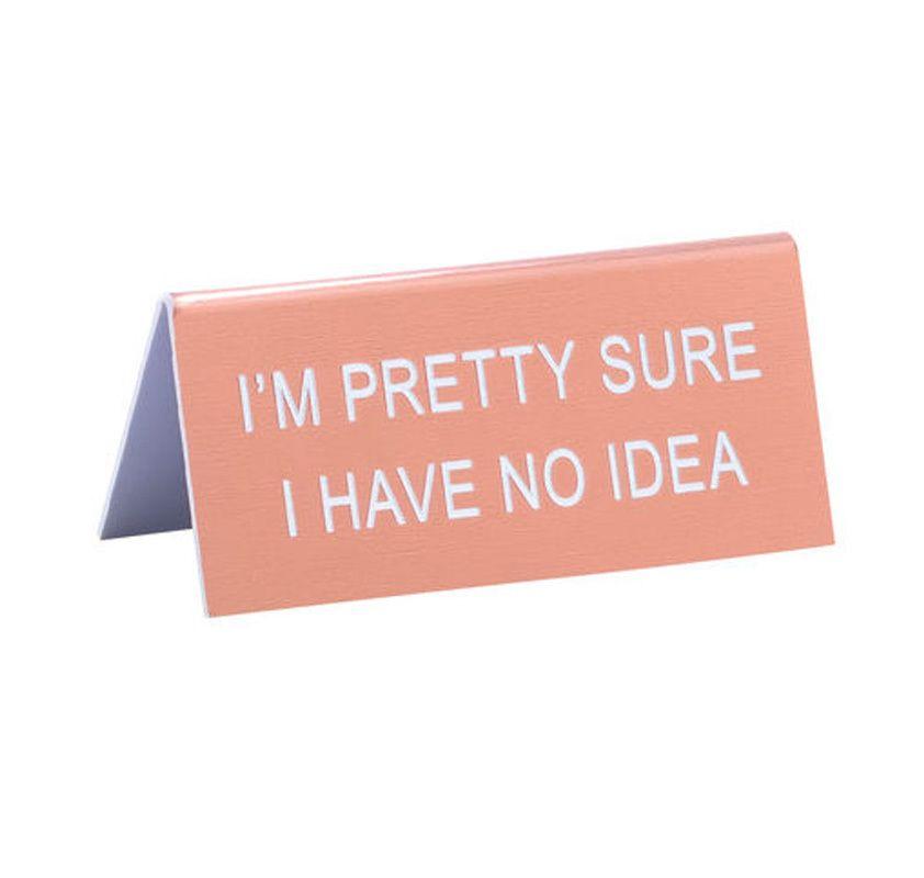 I M Pretty Sure Have No Idea Desk Sign Cute Funny