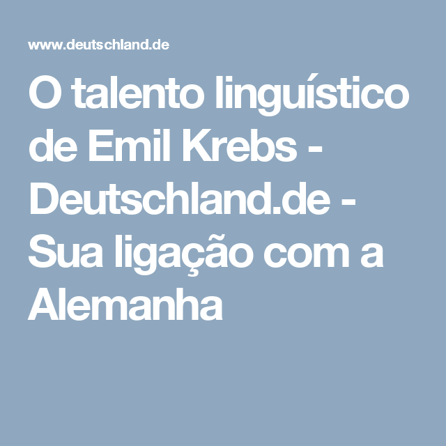 O talento linguístico de Emil Krebs  - Deutschland.de - Sua ligação com a Alemanha