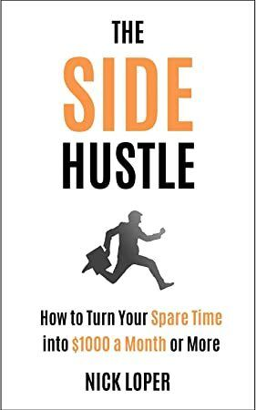 EBook The Side Hustle How to Turn Your Spare Time into 1000 a Month or More Completely Updated fo