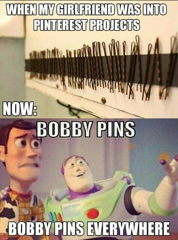 when my girlfriend was into Pinterest projects...now: bobby pins bobby pins everywhere
