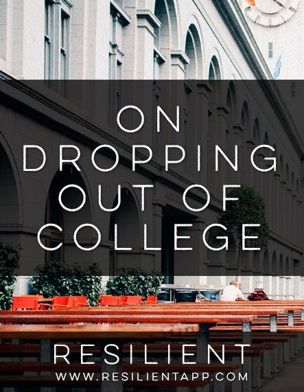 On Dropping Out Of College Gotta Go My Own Way College Dropping