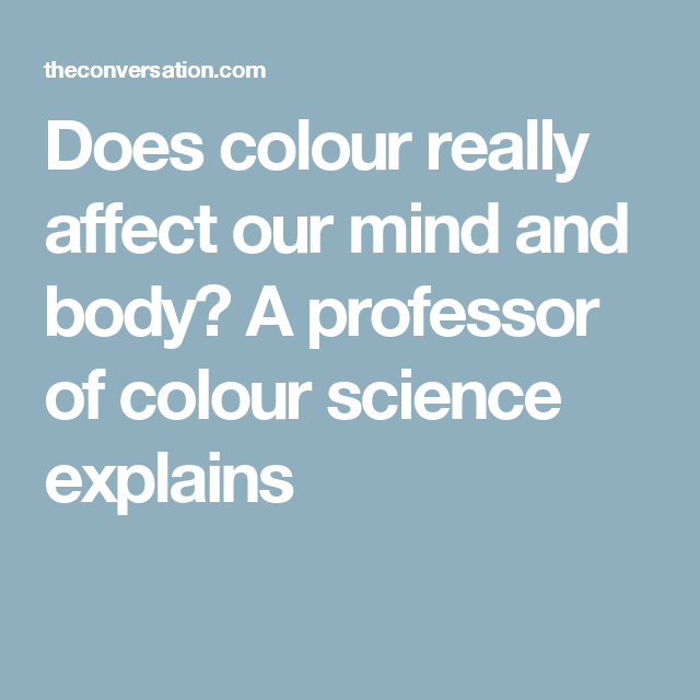 Does colour really affect our mind and body a professor of colour science explains