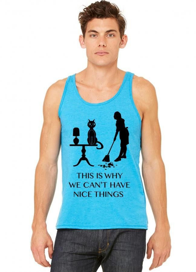 This Is Why We Cant Have Nice Things tank top