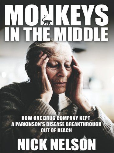 Monkeys in the Middle: How one drug company kept a Parkinson's diseas breakthrough out of reach by Nick Nelson. $10.06