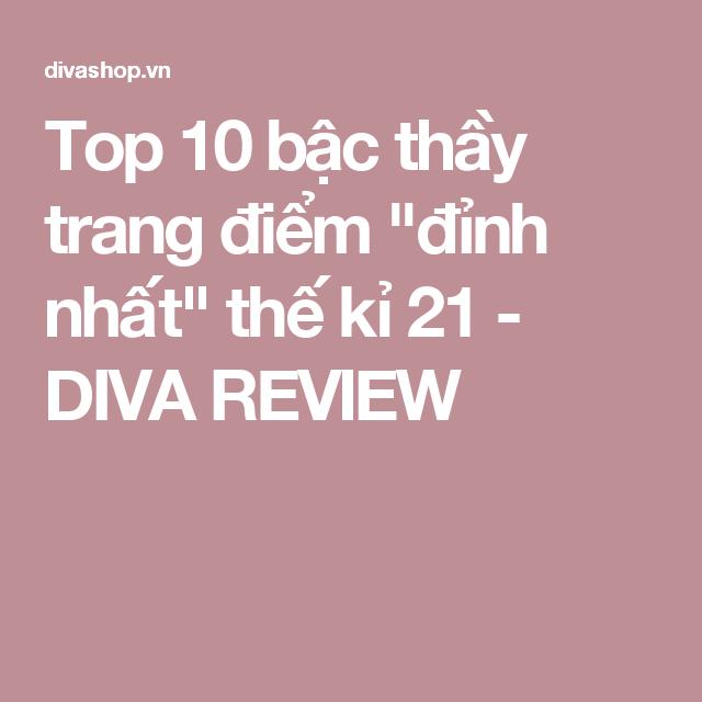 """Top 10 bậc thầy trang điểm """"đỉnh nhất"""" thế kỉ 21 - DIVA REVIEW"""