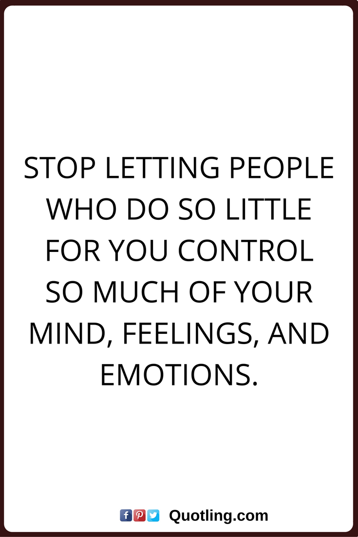 Change quotes stop letting people who do so little for you control so much of your