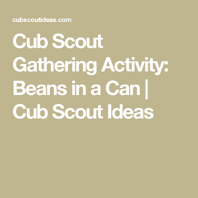 Cub Scout Gathering Activity: Beans in a Can | Cub Scout Ideas