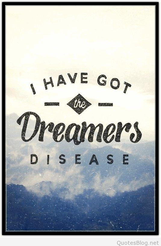 Wake Up Kids We Got The Dreamers Disease : dreamers, disease, Dreamers, Disease, Words, Quotes,, Inspirational, Words,