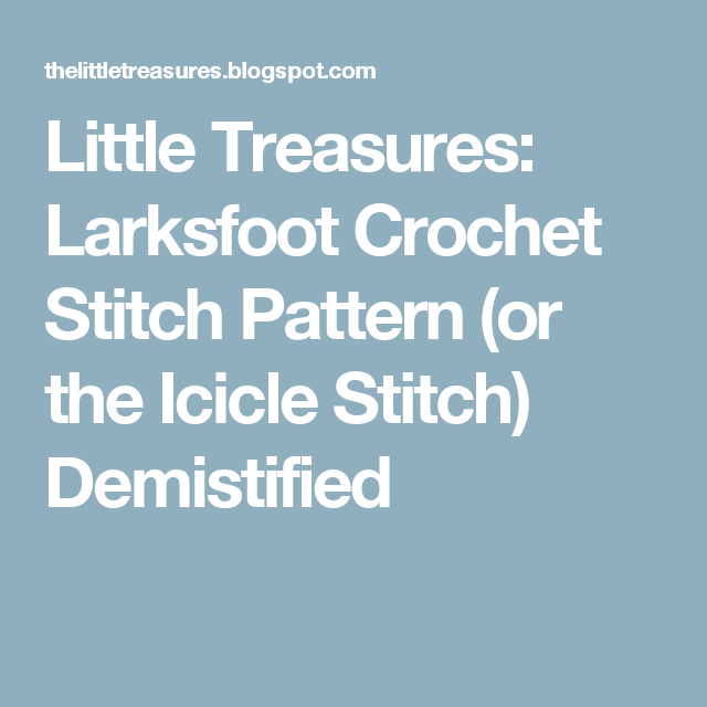 Little Treasures: Larksfoot Crochet Stitch Pattern (or the Icicle ...