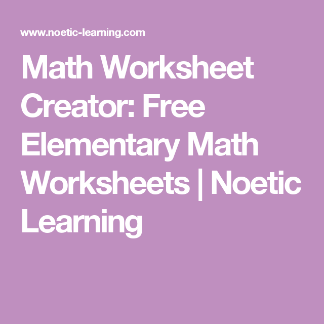 Math Worksheet Creator Free Elementary Math Worksheets Noetic Learning Math Worksheets Printable Math Worksheets 1st Grade Math Worksheets