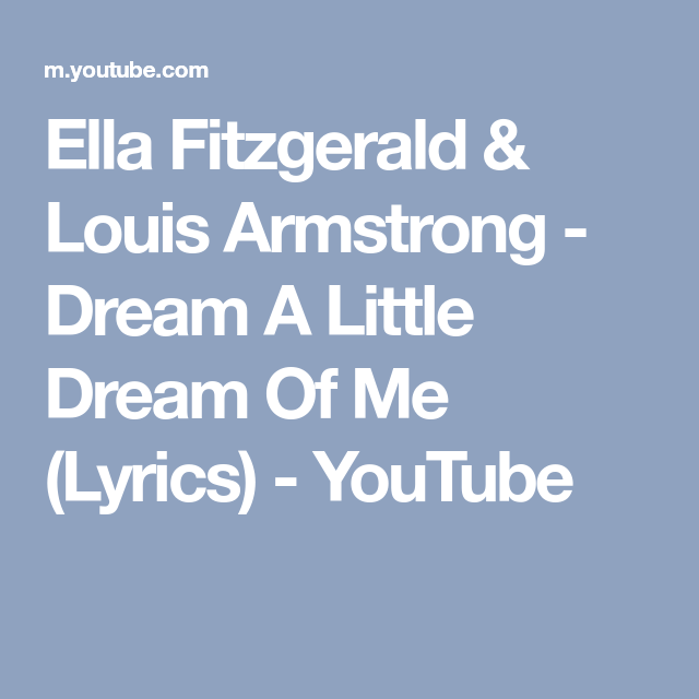 Ella Fitzgerald Louis Armstrong Dream A Little Dream Of Me Lyrics Youtube Me Too Lyrics Louis Armstrong Ella Fitzgerald