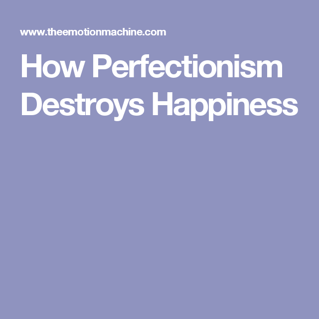 How Perfectionism Destroys Happiness