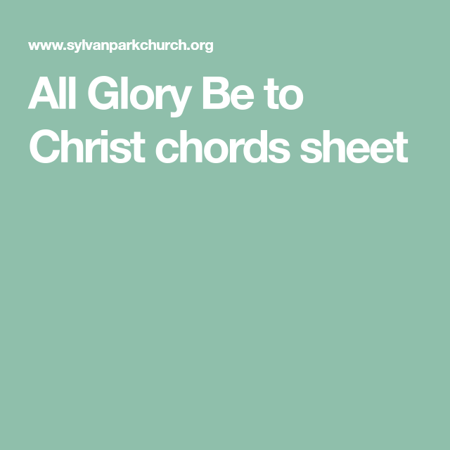All Glory Be To Christ Chords Sheet Musical Things Pinterest