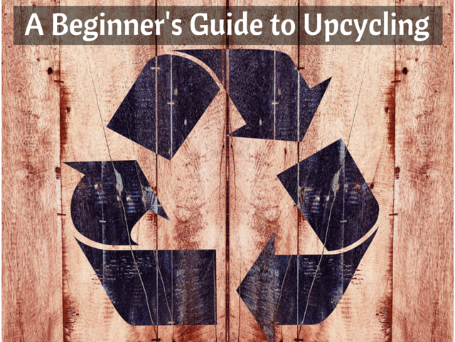 A Beginner's Guide to Upcycling