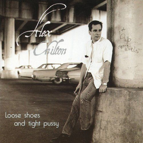 Alex Chilton - Loose shoes and tight pussy - 2000