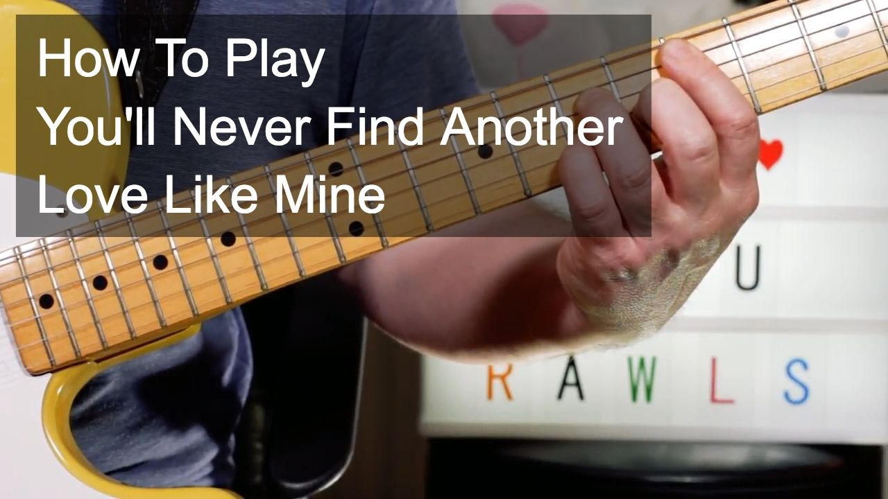 Youll Never Find Another Love Like Mine Lou Rawls Guitar Lesson