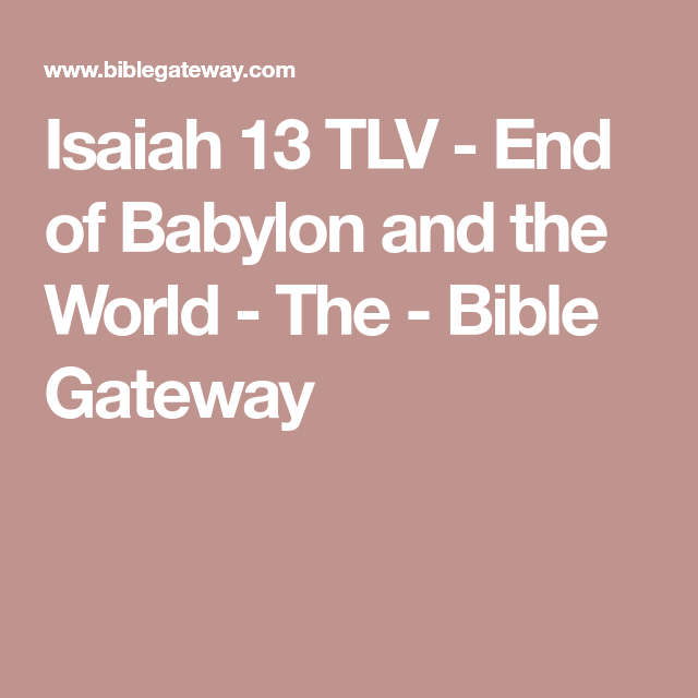 Isaiah 13 Tlv End Of Babylon And The World The Bible