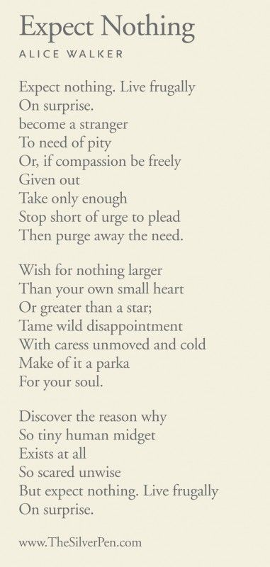 One of my favorite poems and the idea of expecting nothing has been with me since the book the Mircrobe Hunters. More sustaining for me than thinking you can have the sun, the moon, and the stars.