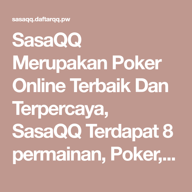 Sasaqq Merupakan Poker Online Terbaik Dan Terpercaya Sasaqq Terdapat 8 Permainan Poker Domino Aduqq Bandarq Sasaqq Bandar66 Sakong B Poker Agen Bandar