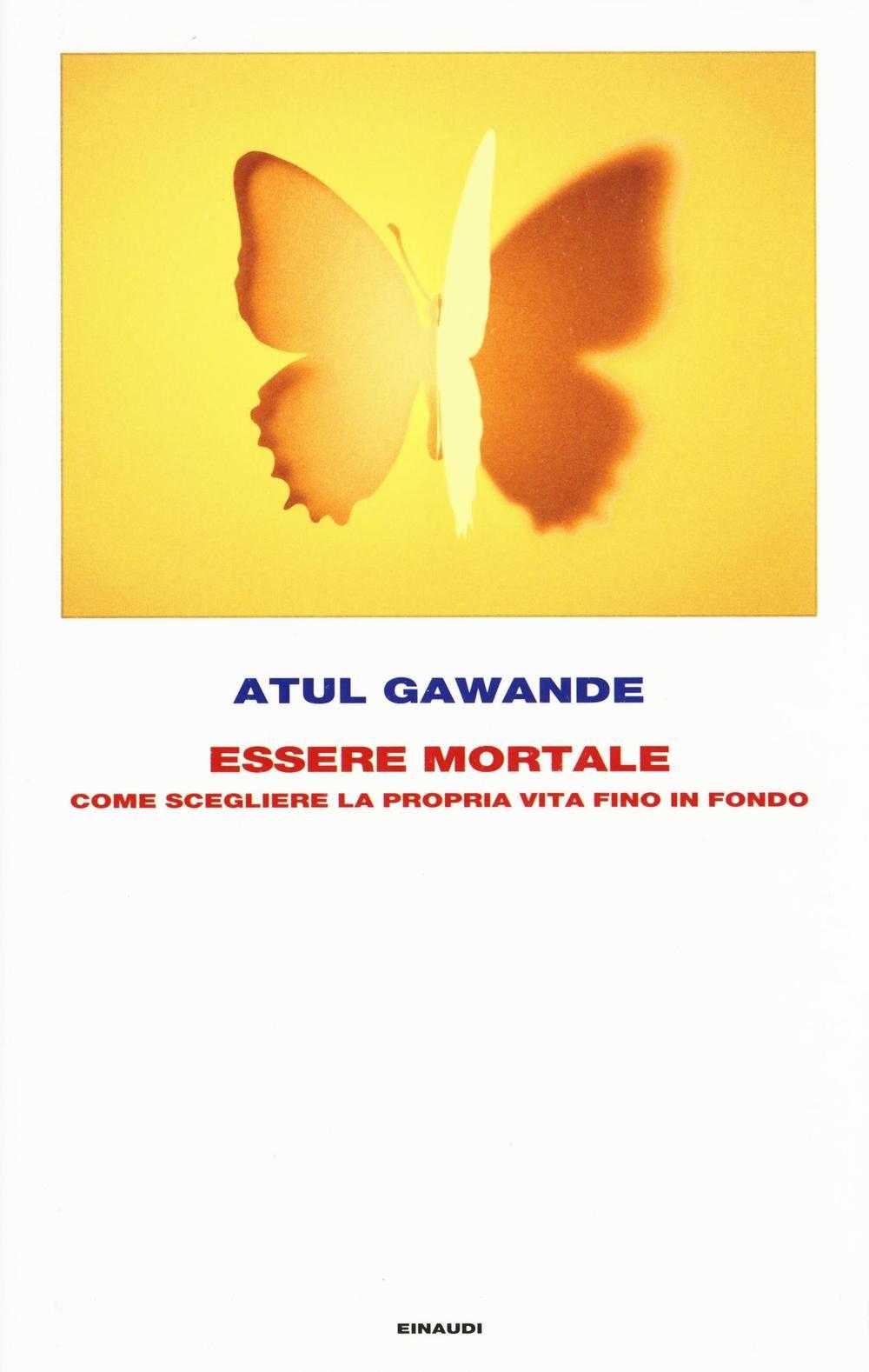 Libro Essere mortale. Come scegliere la propria vita fino in fondo di Atul Gawande