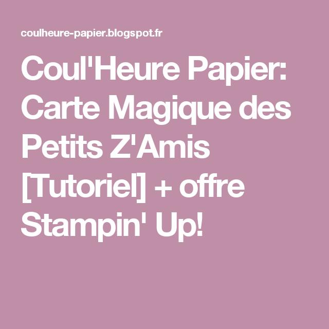 Coul'Heure Papier: Carte Magique des Petits Z'Amis [Tutoriel] + offre Stampin' Up!