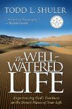 Free Kindle Book -  [Religion & Spirituality][Free] The Well-Watered Life: Experiencing God's Goodness in the Desert Places of Your Life