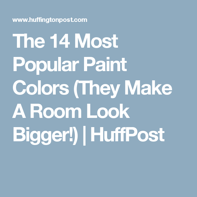 Best 14 Paint Colors That Will Make A Room Look Bigger Most 400 x 300