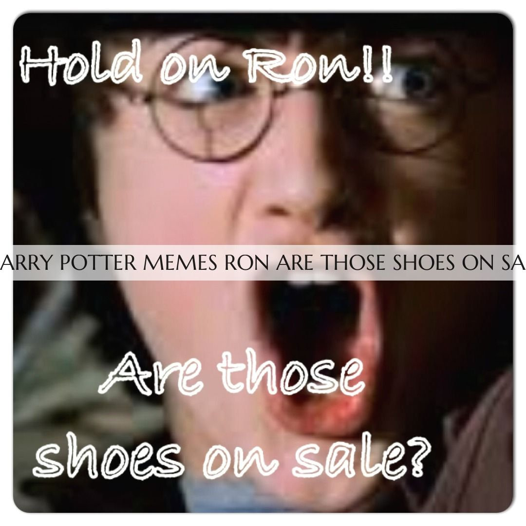 Harry Potter Memes Ron Are Those Shoes On Sale