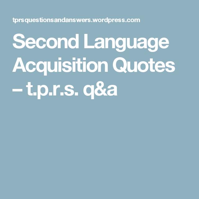 Second Language Acquisition Quotes – t.p.r.s. q&a