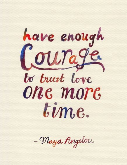 Maya Angelou Quotes On Love And Relationships Awesome Have Enough Courage To Trust Love One More Time  Maya Angelou