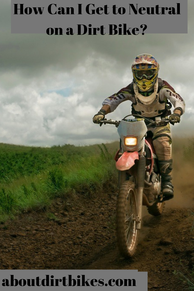 How To Find Neutral On A Dirt Bike An Easy Guide Dirt Bike