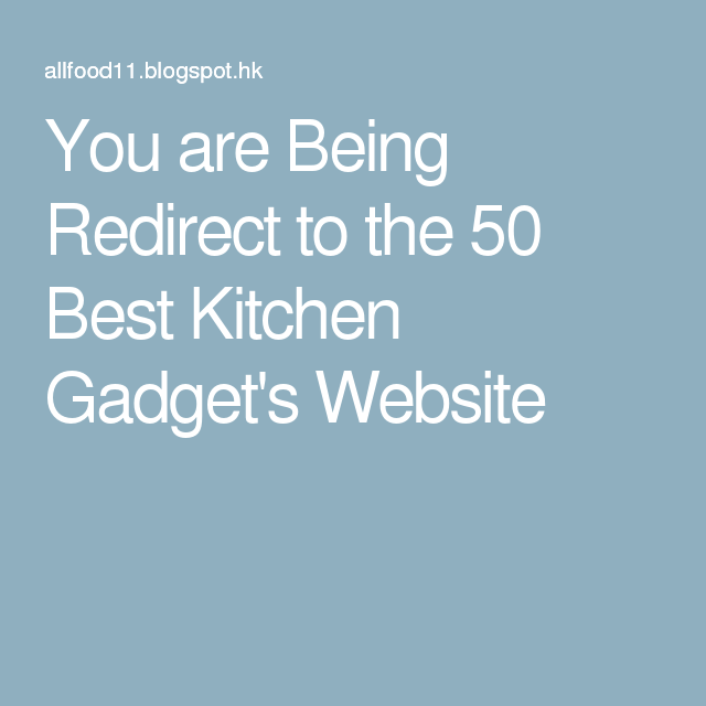 You are Being Redirect to the 50 Best Kitchen Gadget's Website