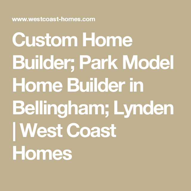 Custom Home Builder Park Model In Bellingham Lynden