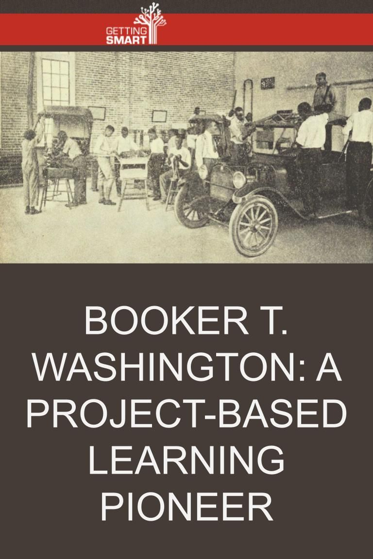 Booker T Washington A Project Based Learning Pioneer Project