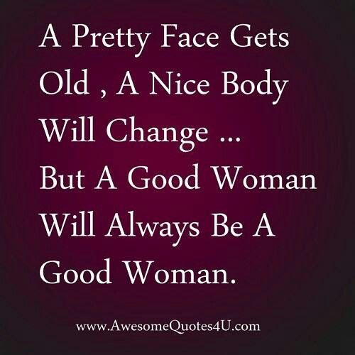 and a bad woman will always be a bad woman..   ..you were saying