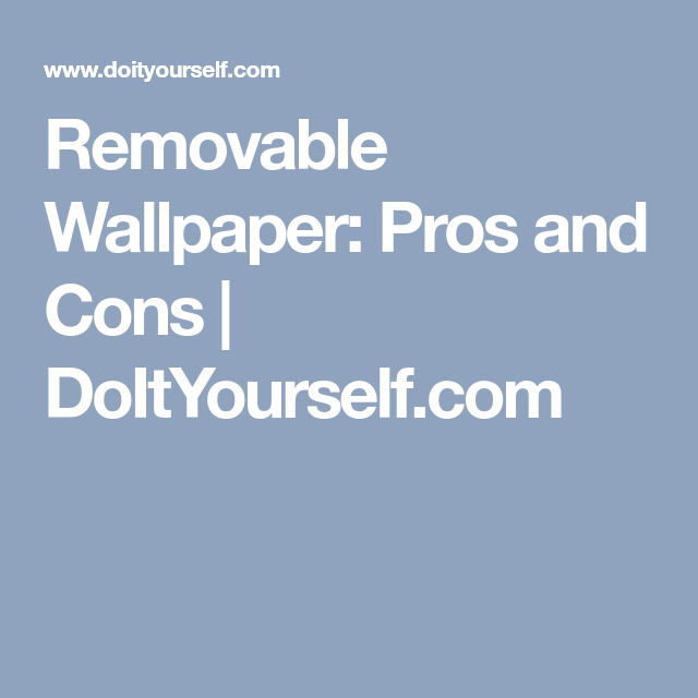 Removable Wallpaper Pros And Cons Doityourself Com Removable Wallpaper How To Hang Wallpaper How To Remove