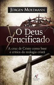 O Deus Crucificado - Jürgen Moltmann :: Editora Academia Cristã