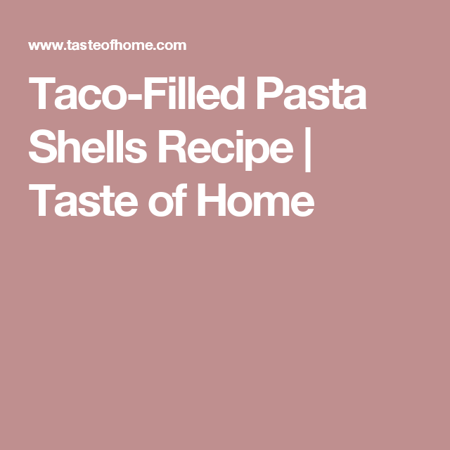 taco-filled pasta shells | recipe | microwave potato chips
