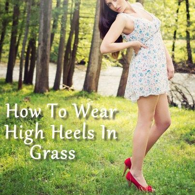 today show how to wear high heels in grass  scuffed shoe